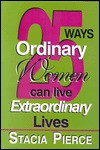 25 Ways Ordinary Women Can Live Extraordinary Lives - Stacia Pierce