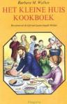 Het Kleine Huis Kookboek: Recepten uit de tijd van Laura Ingalls Walker - Barbara M. Walker, Garth Williams, Ank de Graaf