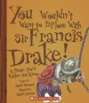 You Wouldn't Want to Explore With Sir Francis Drake!: A Pirate You'd Rather Not Know - David Stewart, David Salariya