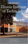 Illinois Institute of Technology: Campus Guide - Richard Barnes, Richard Barnes, Lew Collens