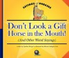 Don't Look a Gift Horse in the Mouth!: (And Other Weird Sayings) - Cynthia Fitterer Klingel, Mernie Gallagher-Cole