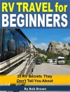 RV Travel for Beginners: 20 RV Secrets They Don't Tell You About - Bob Brown