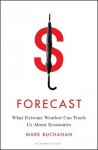 Forecast: What Extreme Weather Can Teach Us about Economics - Mark Buchanan