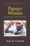 Papago Woman: An Intimate Portrait of American Indian Culture - Ruth Murray Underhill