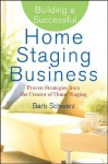 Building a Successful Home Staging Business: Proven Strategies from the Creator of Home Staging - Barb Schwarz