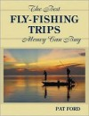 The Best Fly-Fishing Trips Money Can Buy - Pat Ford