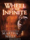 Wheel of the Infinite - Martha Wells, Lisa Renee Pitts