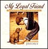 My Loyal Friend - Jim Daly
