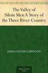 The Valley of Silent Men A Story of the Three River Country - James Oliver Curwood
