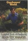 Gardeners' World Complete Book Of Gardening - Alan Titchmarsh