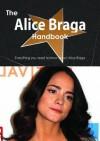 The Alice Braga Handbook - Everything You Need to Know about Alice Braga - Emily Smith