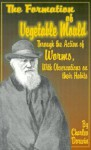 The Formation of Vegetable Mould, Through the Action of Worms, with Observations on Their Habits. - Charles Darwin