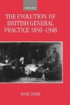 The Evolution of British General Practice: 1850-1948 - Anne Digby