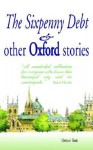 The Sixpenny Debt and Other Oxford Stories - Mary Cavanagh, Jane Stemp, Jane Gordon-Cummings