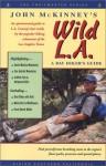 John McKinney's Wild L.A.: A Day Hiker's Guide - John McKinney