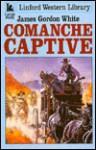 Comanche Captive - James Gordon White