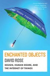 Enchanted Objects: Design, Human Desire, and the Internet of Things - David Rose