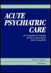 Acute Psychiatric Care: An Occupational Therapy Guide to Exercises in Daily Living Skills - Patricia L Simmons, Linda Mullins