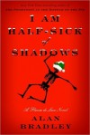 I Am Half-Sick of Shadows (A Flavia de Luce Mystery #4) - Alan Bradley