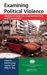 Examining Political Violence: Studies of Terrorism, Counterterrorism, and Internal War - David Lowe, Austin T Turk, Dilip K Das