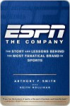 ESPN the Company: The Story and Lessons Behind the Most Fanatical Brand in Sports - Anthony Smith, Keith Hollihan