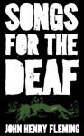 Songs for the Deaf: stories - John Henry Fleming