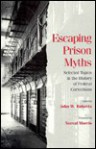 Escaping Prison Myths: The History of Federal Corrections - John W. Roberts, Esther Heffernan