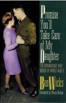 Promise You'll Take Care of My Daughter: The Remarkable Brides of WWII - Ben Wicks, Pierre Berton