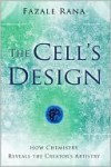 The Cell's Design: How Chemistry Reveals the Creator's Artistry - Fazale Rana