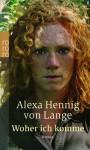 Woher Ich Komme - Alexa Hennig von Lange