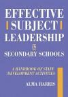 Effective Subject Leadership in Secondary Schools: A Handbook of Staff Development Activities - Alma Harris