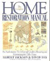 The Complete Home Restoration Manual: An Authoritative, Do-It-Yourself Guide to Restoring and Maintaining the Older House - Albert Jackson, David Day