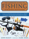 The Complete Guide to Fishing: The Fish, the Tackle, and the Techniques - John Bailey, Mark Sosin