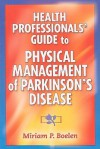Health Professionals' Guide to Physical Management of Parkinson's Disease - Miriam P. Boelen