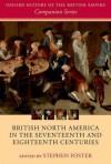British North America in the Seventeenth and Eighteenth Centuries - Stephen Foster