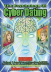 The Psychology of Cyber Dating:Discover the Secrets to Successful Internet Dating and Learn to Improve Your Love Life, Your Sex Life, and Intimacy in Your Relationships - Robert Davenport