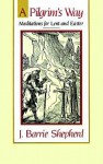 A Pilgrim's Way: Meditations for Lent and Easter - J. Barrie Shepherd