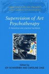 Supervision in Art Psychotherapy: A Theoretical and Practical Handbook (Supervision in the Arts Therapies) - Joy Schaverien, Caroline Case