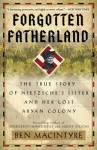 Forgotten Fatherland: The True Story of Nietzsche's Sister and Her Lost Aryan Colony - Ben Macintyre
