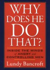 Why Does He Do That?: Inside the Minds of Abusive and Controlling Men - Lundy Bancroft