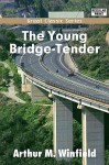 The Young Bridge-Tender - Edward Stratemeyer, Arthur M. Winfield