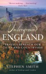 Underground England: Travels Beneath Our Cities and Countryside - Stephen Smith