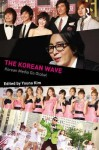 The Korean Wave: Korean Media Go Global - Georges Dionne, Youna Kim