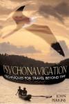 Psychonavigation: Techniques for Travel Beyond Time - John Perkins
