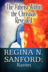 The Atheist Within the Christian Revealed - Regina N. Sanford: Raven