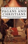 Pagans and Christians: In the Mediterranean World from the Second Century AD to the Conversion of Constantine - Lane Fox, Robin