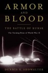 Armor and Blood: The Battle of Kursk: The Turning Point of World War II - Dennis E. Showalter