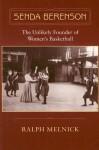 Senda Berenson: The Unlikely Founder of Women's Basketball - Ralph Melnick