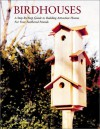 Birdhouses: A Step-by-Step Guide to Building Attractive Homes for Your Feathered Friends - John Kelsey