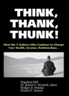 Think, Thank, Thunk! - Robert C. Worstell, Charles F. Haanel, Wallace D. Wattles, Napoleon Hill